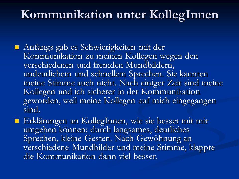Kommunikation unter KollegInnen Anfangs gab es Schwierigkeiten mit der Kommunikation zu meinen Kollegen wegen den verschiedenen und fremden Mundbildern, undeutlichem und schnellem Sprechen.