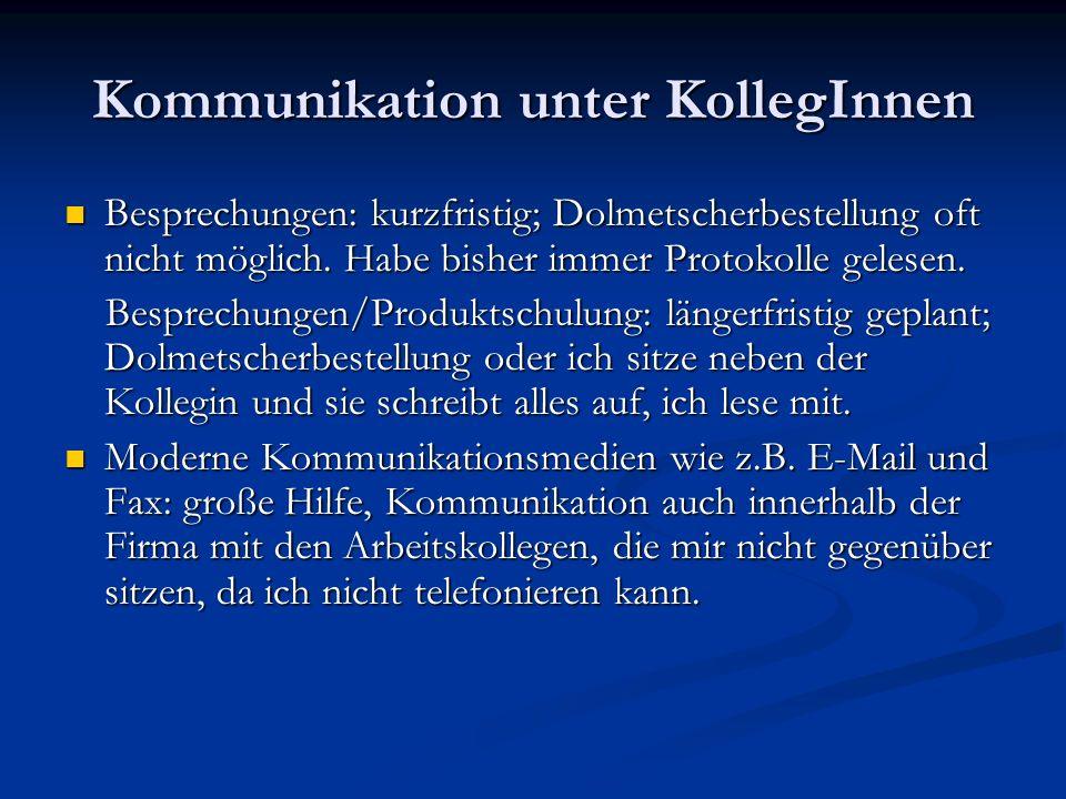 Kommunikation unter KollegInnen Besprechungen: kurzfristig; Dolmetscherbestellung oft nicht möglich. Habe bisher immer Protokolle gelesen. Besprechung