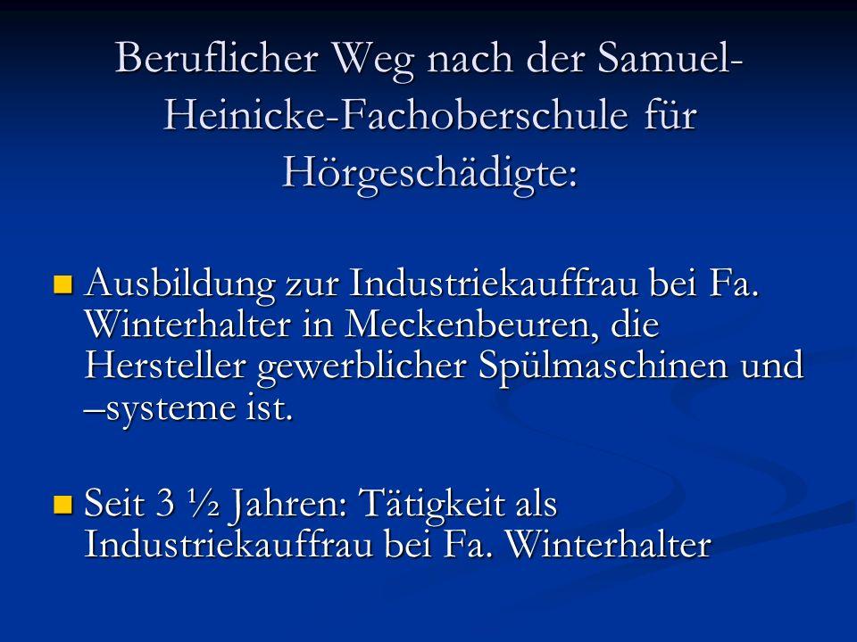 Beruflicher Weg nach der Samuel- Heinicke-Fachoberschule für Hörgeschädigte: Ausbildung zur Industriekauffrau bei Fa. Winterhalter in Meckenbeuren, di