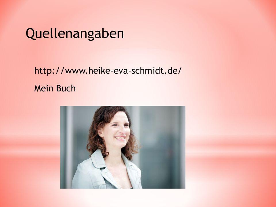 Quellenangaben http://www.heike-eva-schmidt.de/ Mein Buch