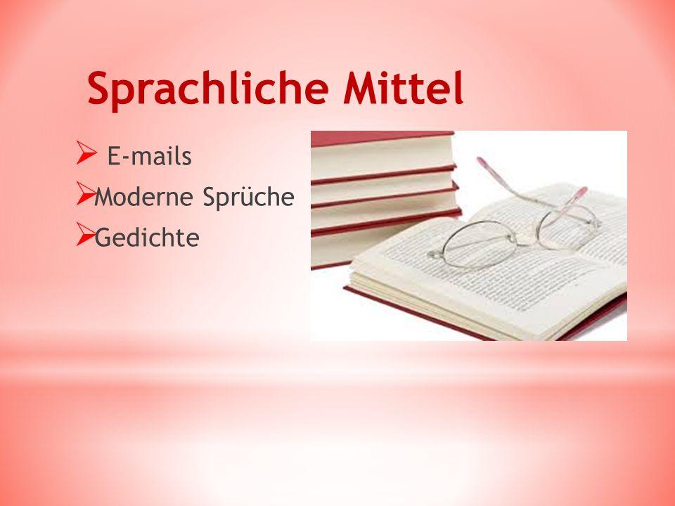 Sprachliche Mittel  E-mails  Moderne Sprüche  Gedichte