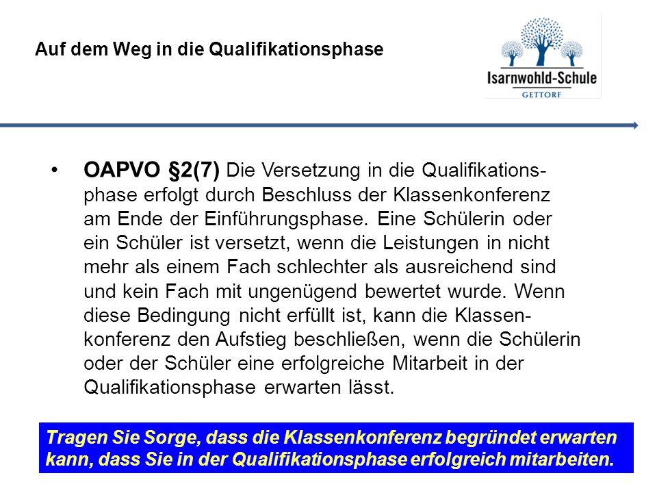 Auf dem Weg in die Qualifikationsphase OAPVO §2(7) Die Versetzung in die Qualifikations- phase erfolgt durch Beschluss der Klassenkonferenz am Ende der Einführungsphase.