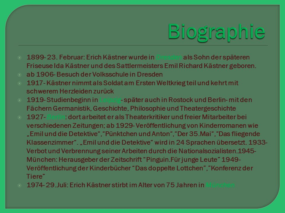 1899- 23. Februar: Erich Kästner wurde in Dresden als Sohn der späteren Friseuse Ida Kästner und des Sattlermeisters Emil Richard Kästner geboren. 