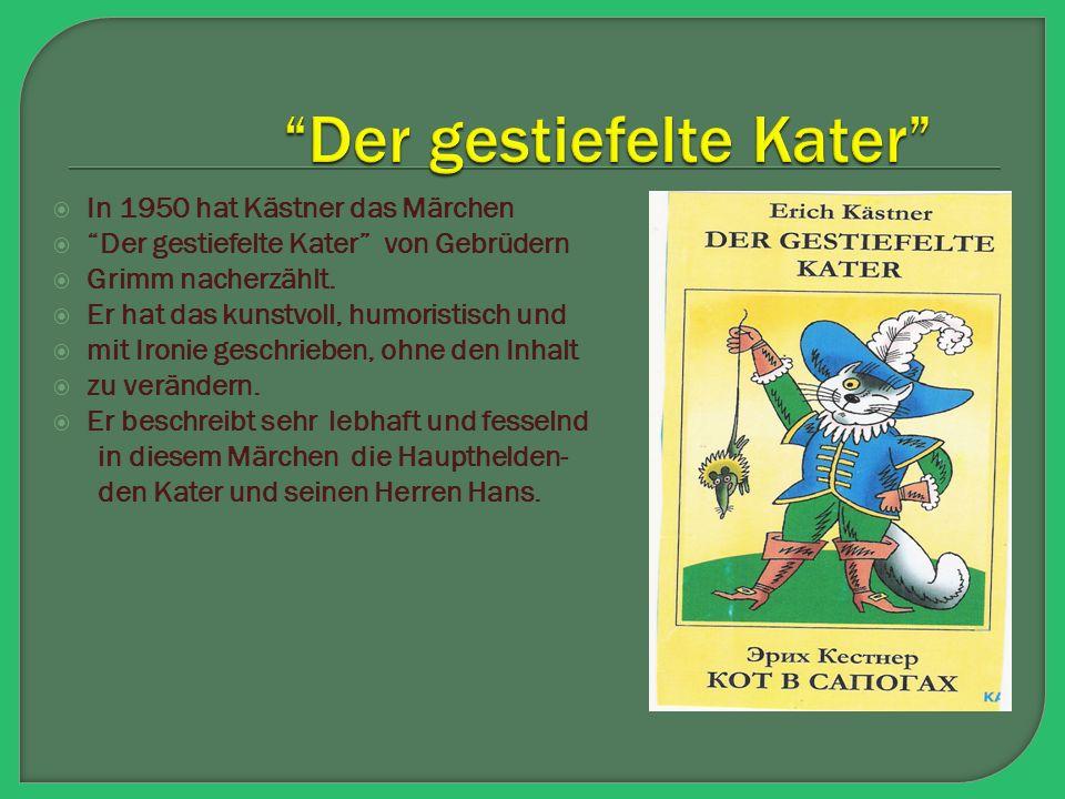 """ In 1950 hat Kästner das Märchen  """"Der gestiefelte Kater"""" von Gebrüdern  Grimm nacherzählt.  Er hat das kunstvoll, humoristisch und  mit Ironie g"""
