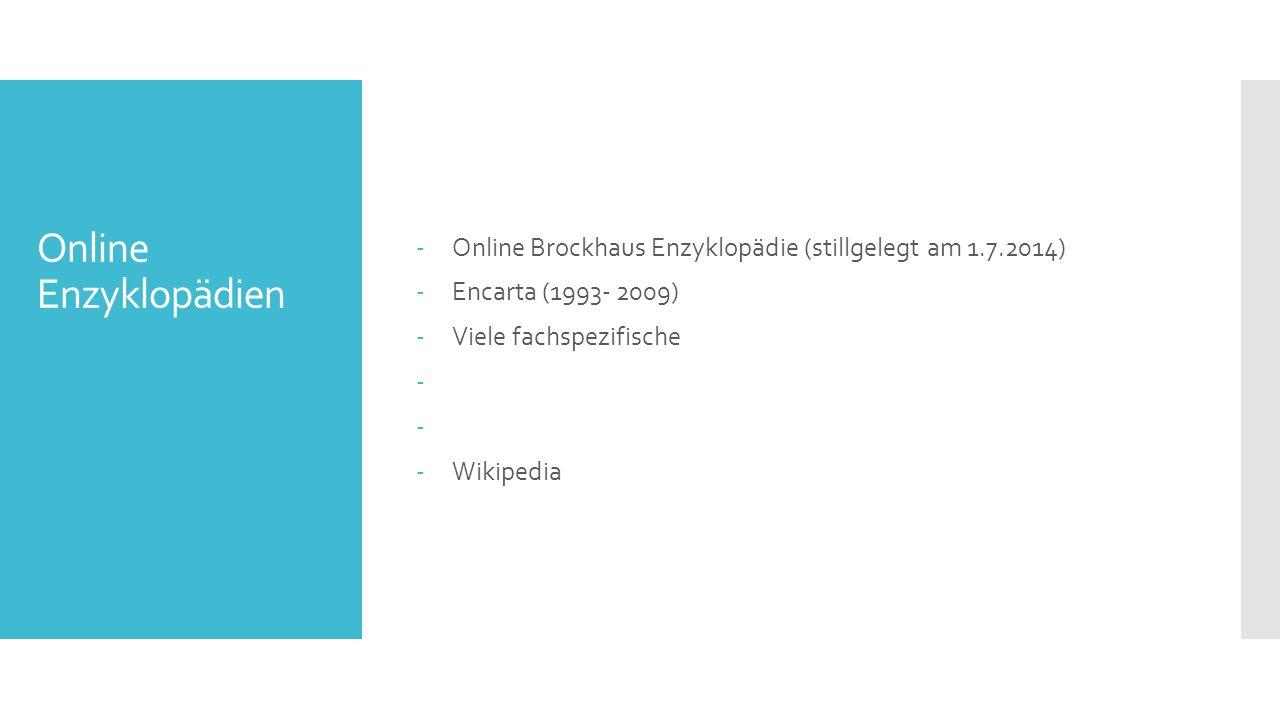 Online Enzyklopädien -Online Brockhaus Enzyklopädie (stillgelegt am 1.7.2014) -Encarta (1993- 2009) -Viele fachspezifische - -Wikipedia