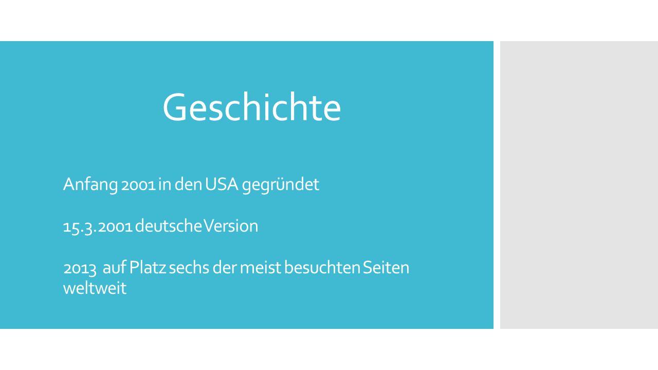 Geschichte Anfang 2001 in den USA gegründet 15.3.2001 deutsche Version 2013 auf Platz sechs der meist besuchten Seiten weltweit