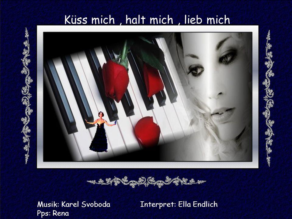 Küss mich, halt mich, lieb mich Musik: Karel Svoboda Interpret: Ella Endlich Pps: Rena