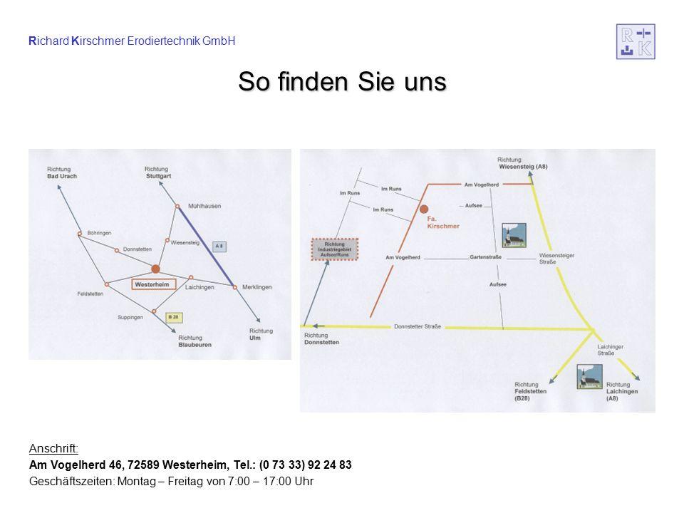 Richard Kirschmer Erodiertechnik GmbH So finden Sie uns Anschrift: Am Vogelherd 46, 72589 Westerheim, Tel.: (0 73 33) 92 24 83 Geschäftszeiten: Montag – Freitag von 7:00 – 17:00 Uhr