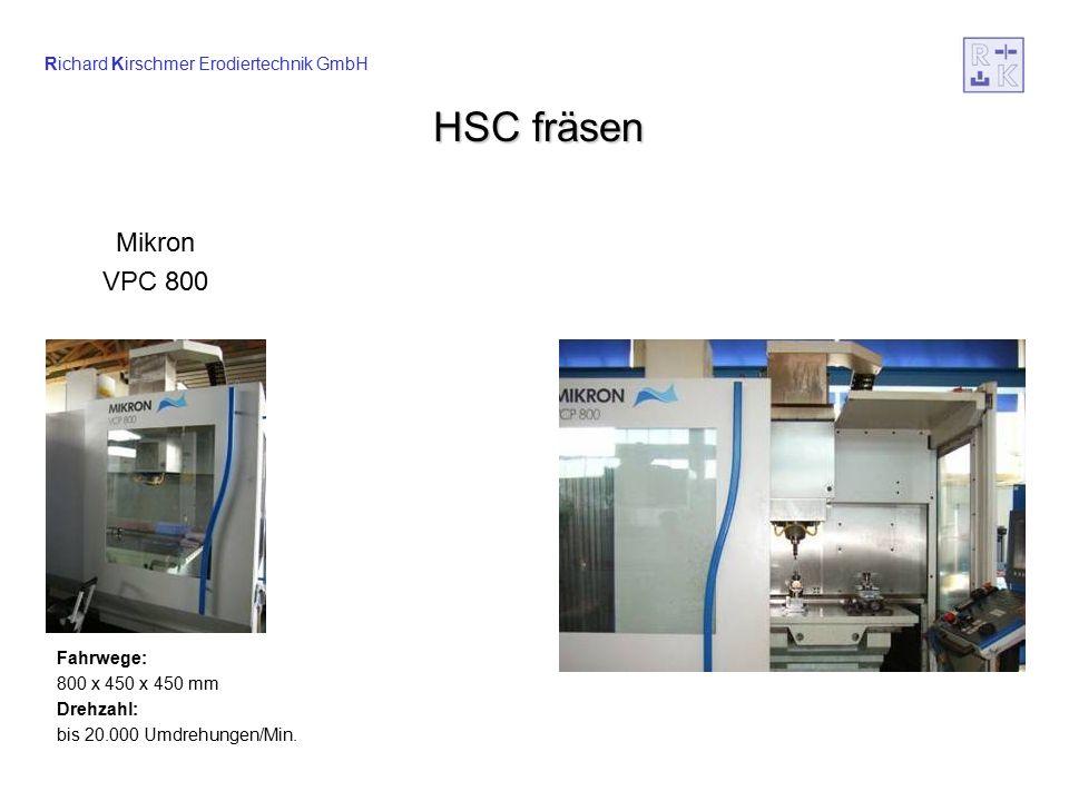 Richard Kirschmer Erodiertechnik GmbH HSC fräsen Fahrwege: 800 x 450 x 450 mm Drehzahl: bis 20.000 Umdrehungen/Min.