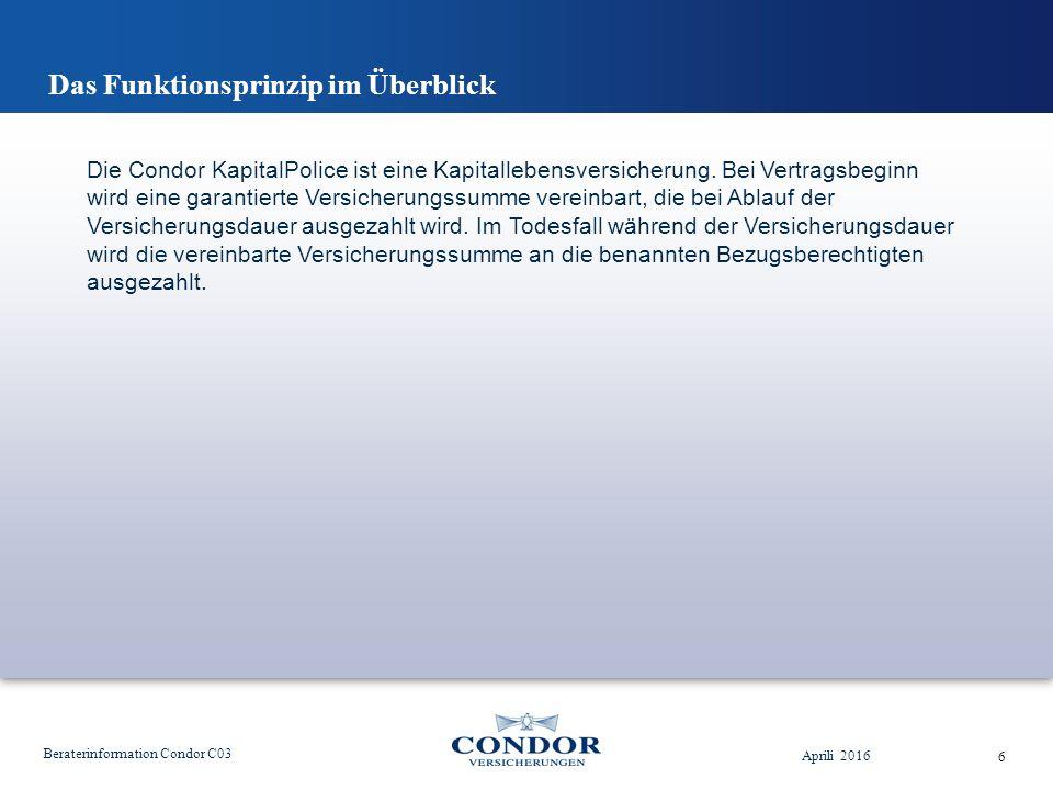 Das Funktionsprinzip im Überblick Aprili 2016 Beraterinformation Condor C03 6 Die Condor KapitalPolice ist eine Kapitallebensversicherung.
