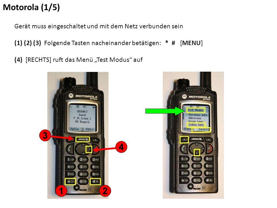 """Motorola (1/5) Gerät muss eingeschaltet und mit dem Netz verbunden sein (1) (2) (3) Folgende Tasten nacheinander betätigen: * # [MENU] (4) [RECHTS] ruft das Menü """"Test Modus auf 12 3 4"""