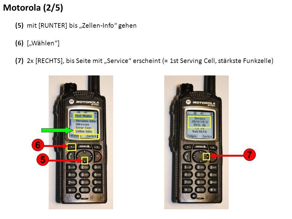 """Motorola (2/5) (5) mit [RUNTER] bis """"Zellen-Info gehen (6) [""""Wählen ] (7) 2x [RECHTS], bis Seite mit """"Service erscheint (= 1st Serving Cell, stärkste Funkzelle) 5 6 7"""