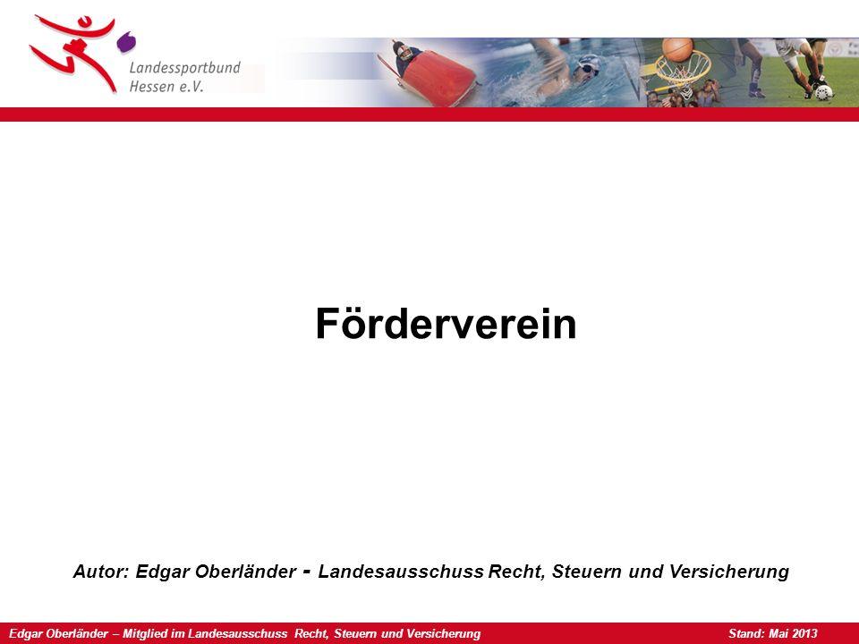 Förderverein Autor: Edgar Oberländer - Landesausschuss Recht, Steuern und Versicherung Edgar Oberländer – Mitglied im Landesausschuss Recht, Steuern und Versicherung Stand: Mai 2013