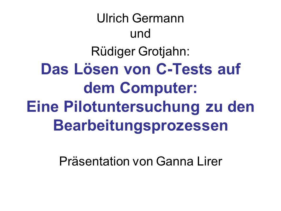 Ulrich Germann und Rüdiger Grotjahn: Das Lösen von C-Tests auf dem Computer: Eine Pilotuntersuchung zu den Bearbeitungsprozessen Präsentation von Ganna Lirer
