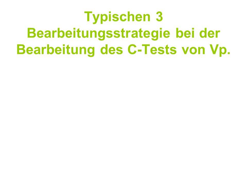 Typischen 3 Bearbeitungsstrategie bei der Bearbeitung des C-Tests von Vp.