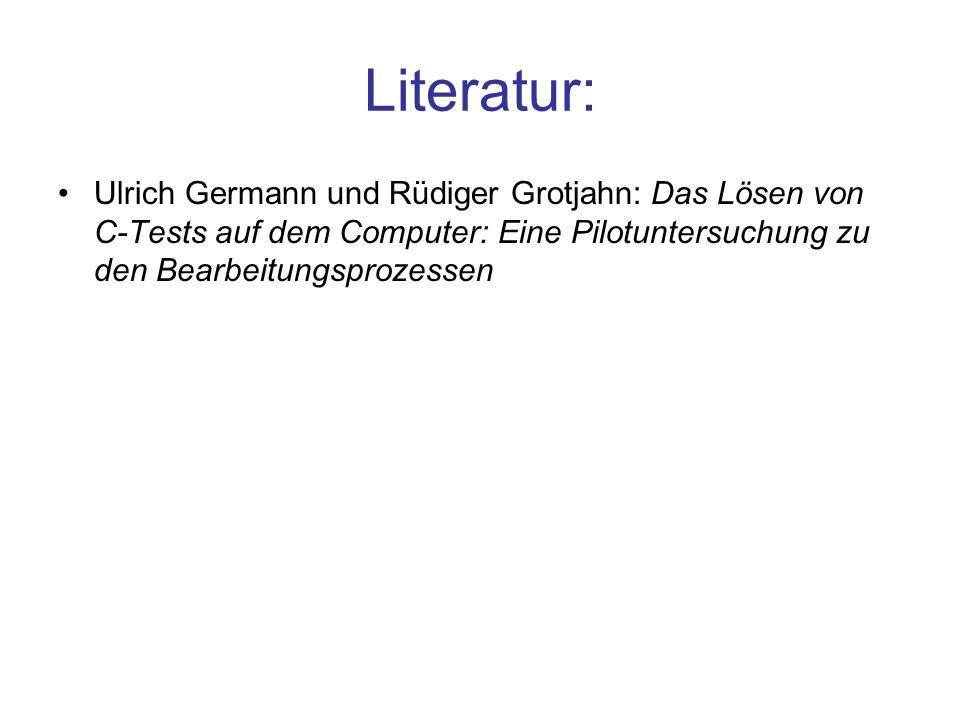Literatur: Ulrich Germann und Rüdiger Grotjahn: Das Lösen von C-Tests auf dem Computer: Eine Pilotuntersuchung zu den Bearbeitungsprozessen