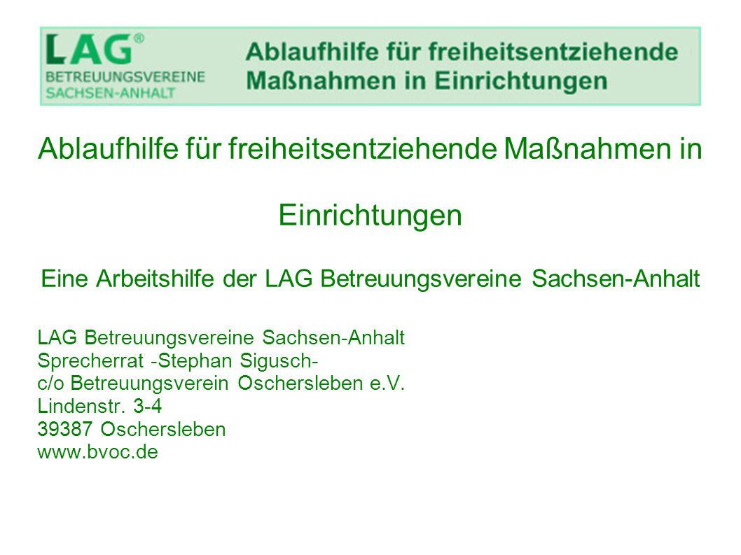 Ablaufhilfe für freiheitsentziehende Maßnahmen in Einrichtungen Eine Arbeitshilfe der LAG Betreuungsvereine Sachsen-Anhalt LAG Betreuungsvereine Sachs