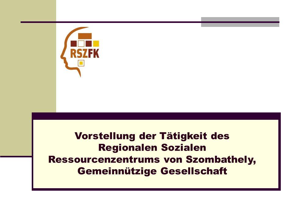 Vorstellung der Tätigkeit des Regionalen Sozialen Ressourcenzentrums von Szombathely, Gemeinnützige Gesellschaft