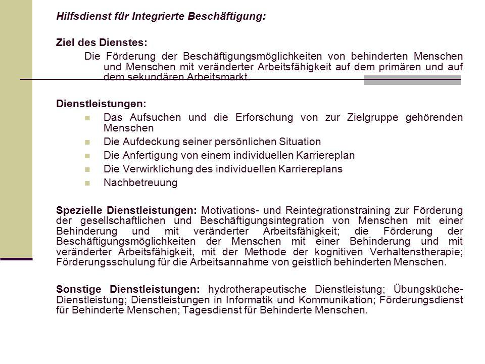 Hilfsdienst für Integrierte Beschäftigung: Ziel des Dienstes: Die Förderung der Beschäftigungsmöglichkeiten von behinderten Menschen und Menschen mit veränderter Arbeitsfähigkeit auf dem primären und auf dem sekundären Arbeitsmarkt.