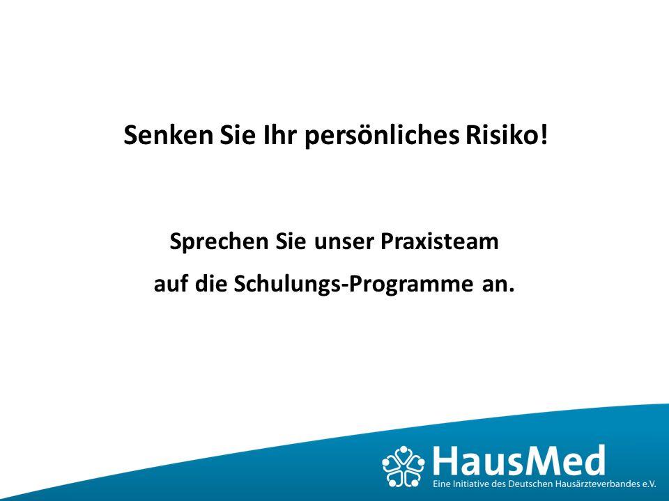 Senken Sie Ihr persönliches Risiko! Sprechen Sie unser Praxisteam auf die Schulungs-Programme an.