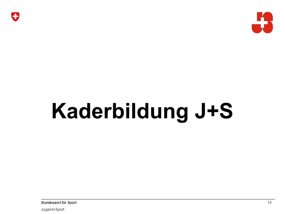 13 Bundesamt für Sport Jugend+Sport Kaderbildung J+S