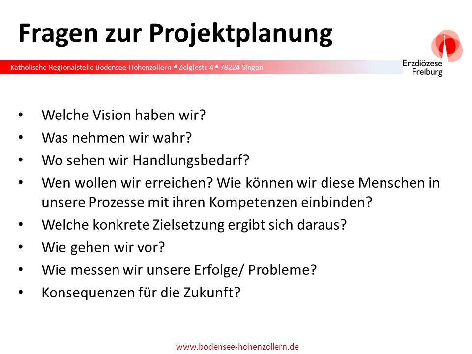 Katholische Regionalstelle Bodensee-Hohenzollern  Zelglestr. 4  78224 Singen www.bodensee-hohenzollern.de Fragen zur Projektplanung Welche Vision ha