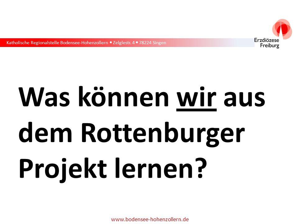 Katholische Regionalstelle Bodensee-Hohenzollern  Zelglestr. 4  78224 Singen www.bodensee-hohenzollern.de Was können wir aus dem Rottenburger Projek