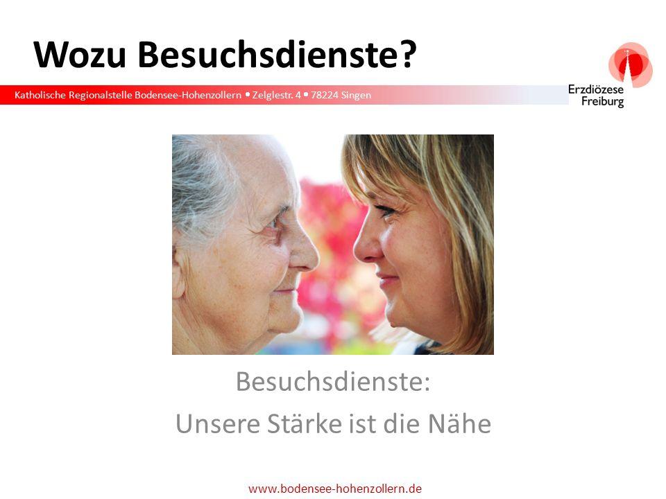 Katholische Regionalstelle Bodensee-Hohenzollern  Zelglestr. 4  78224 Singen www.bodensee-hohenzollern.de Besuchsdienste: Unsere Stärke ist die Nähe