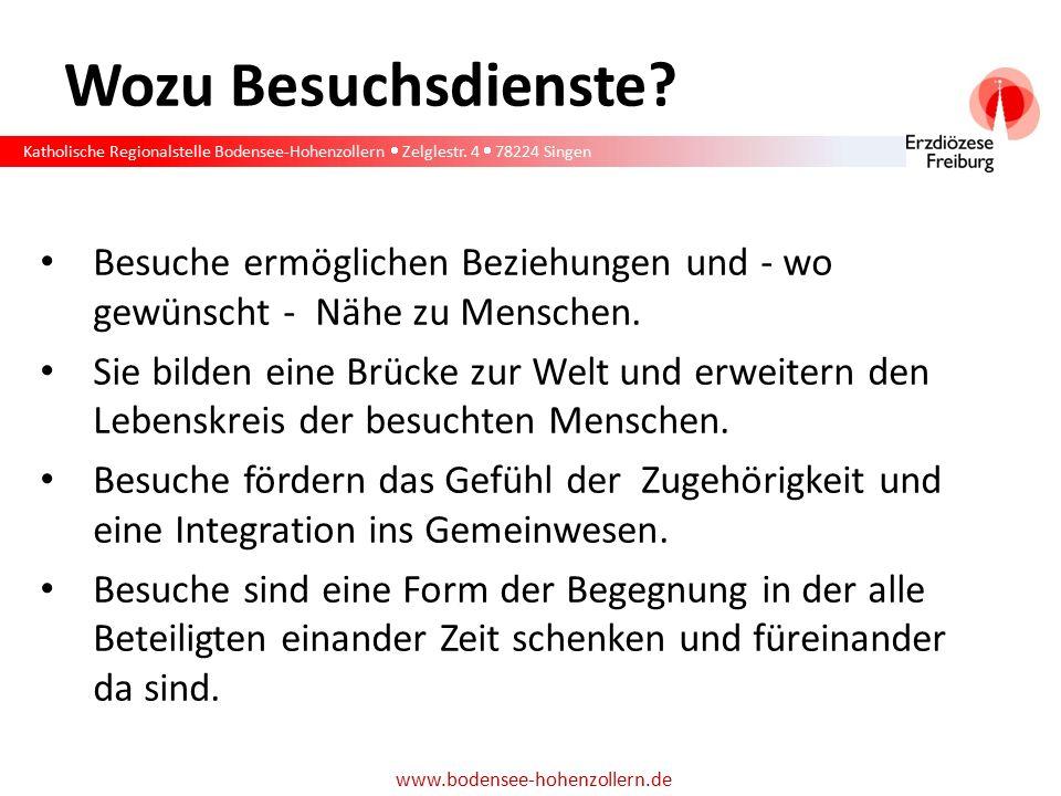 Katholische Regionalstelle Bodensee-Hohenzollern  Zelglestr. 4  78224 Singen www.bodensee-hohenzollern.de Wozu Besuchsdienste? Besuche ermöglichen B