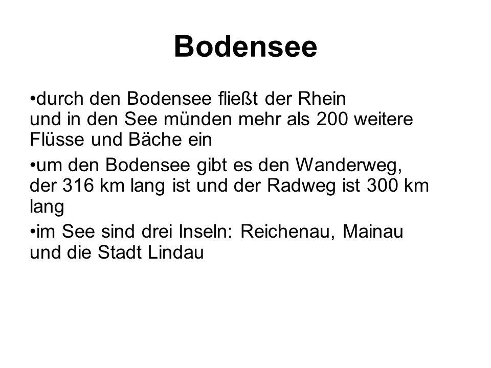 durch den Bodensee fließt der Rhein und in den See münden mehr als 200 weitere Flüsse und Bäche ein um den Bodensee gibt es den Wanderweg, der 316 km