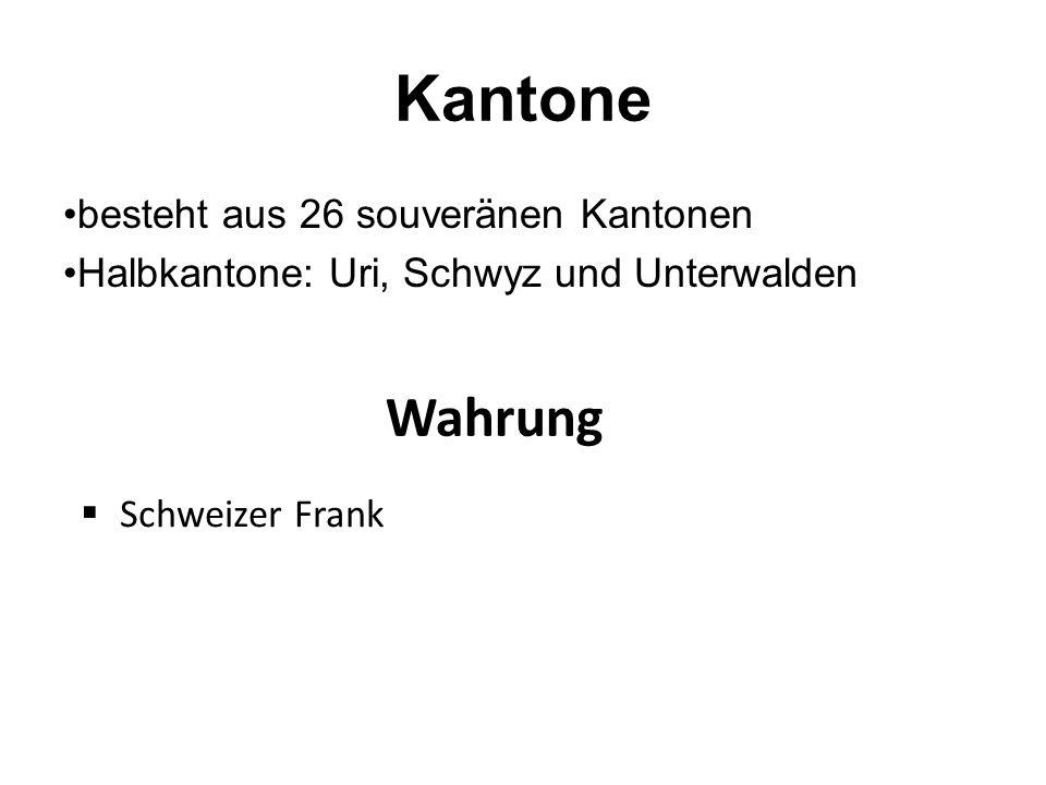 Kantone besteht aus 26 souveränen Kantonen Halbkantone: Uri, Schwyz und Unterwalden Wahrung  Schweizer Frank