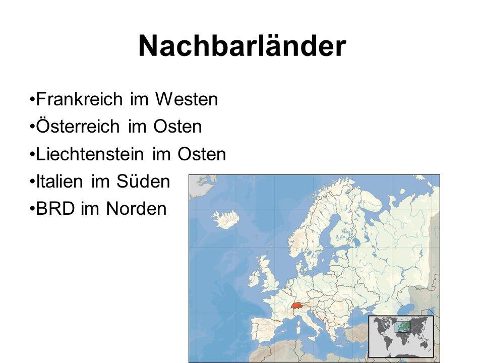 Nachbarländer Frankreich im Westen Österreich im Osten Liechtenstein im Osten Italien im Süden BRD im Norden