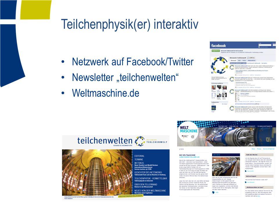 """Teilchenphysik(er) interaktiv Netzwerk auf Facebook/Twitter Newsletter """"teilchenwelten Weltmaschine.de"""