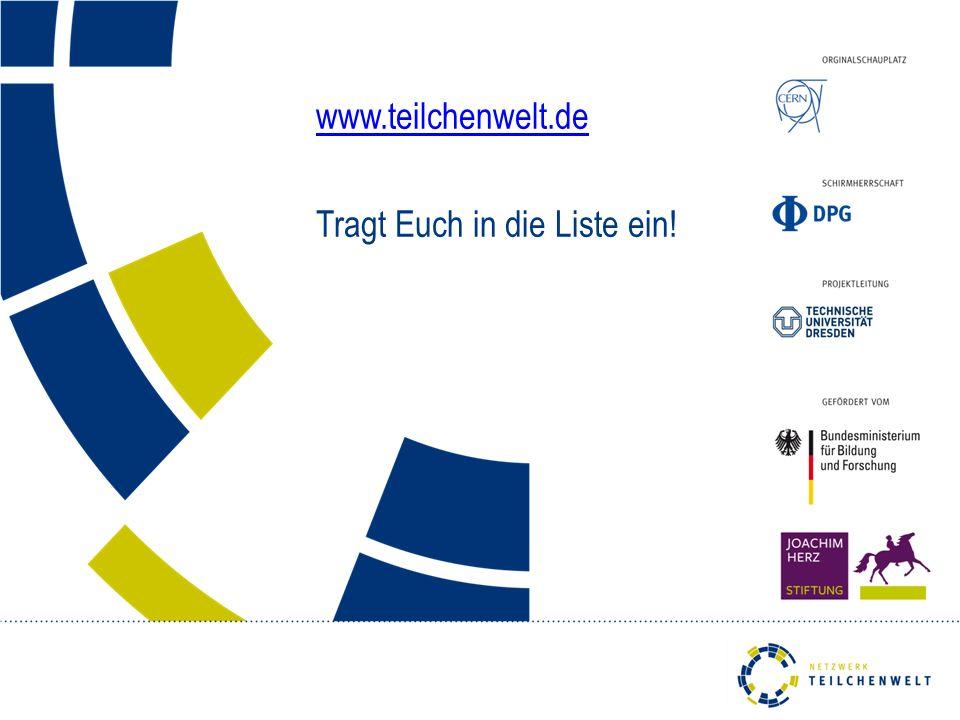 www.teilchenwelt.de Tragt Euch in die Liste ein!