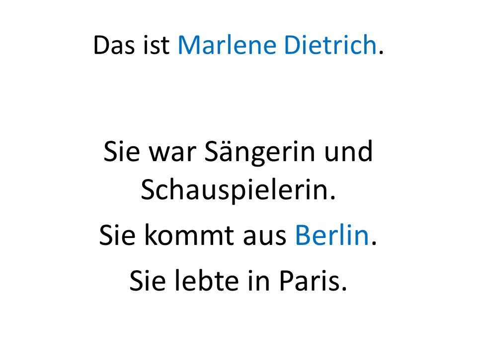 Das ist Marlene Dietrich. Sie war Sängerin und Schauspielerin. Sie kommt aus Berlin. Sie lebte in Paris.