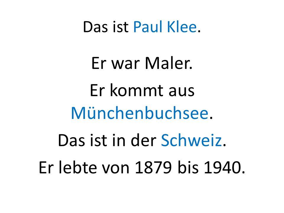 Das ist Paul Klee. Er war Maler. Er kommt aus Münchenbuchsee. Das ist in der Schweiz. Er lebte von 1879 bis 1940.