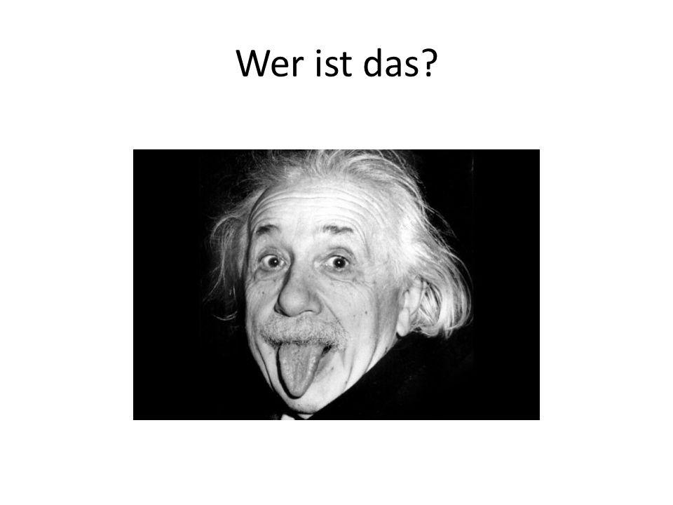 Das ist Albert Einstein.Er war Physiker und sehr intelligent.