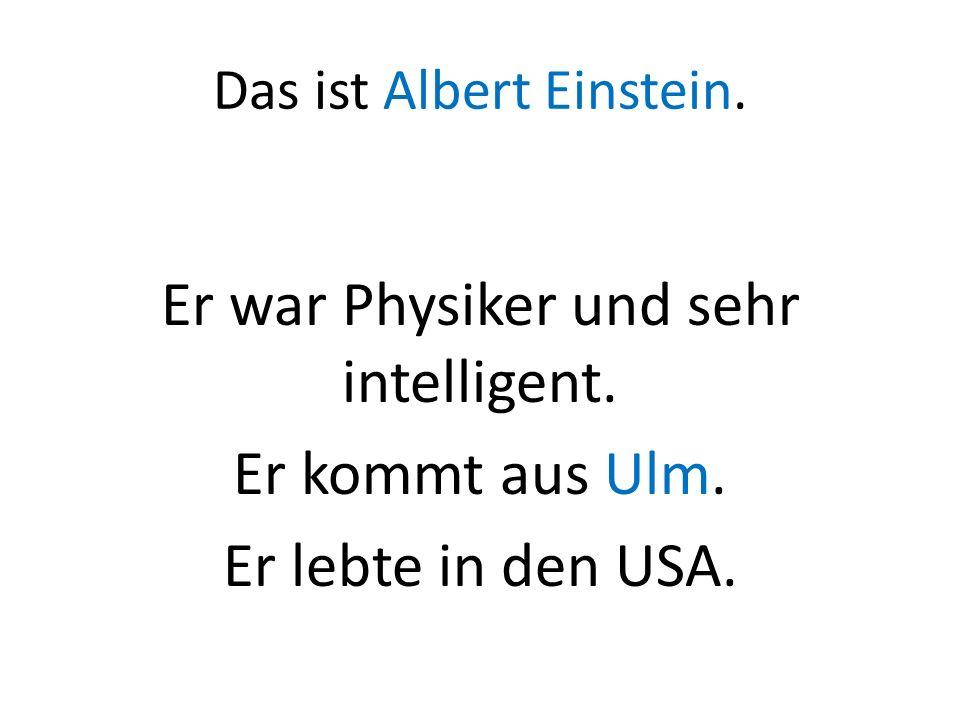 Das ist Albert Einstein. Er war Physiker und sehr intelligent.