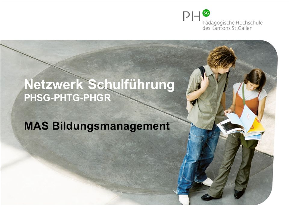 Pädagogische Hochschule des Kantons St.Gallen 1 Netzwerk Schulführung PHSG-PHTG-PHGR MAS Bildungsmanagement
