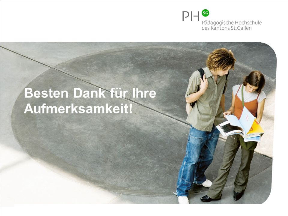 Pädagogische Hochschule des Kantons St.Gallen 15 Besten Dank für Ihre Aufmerksamkeit!