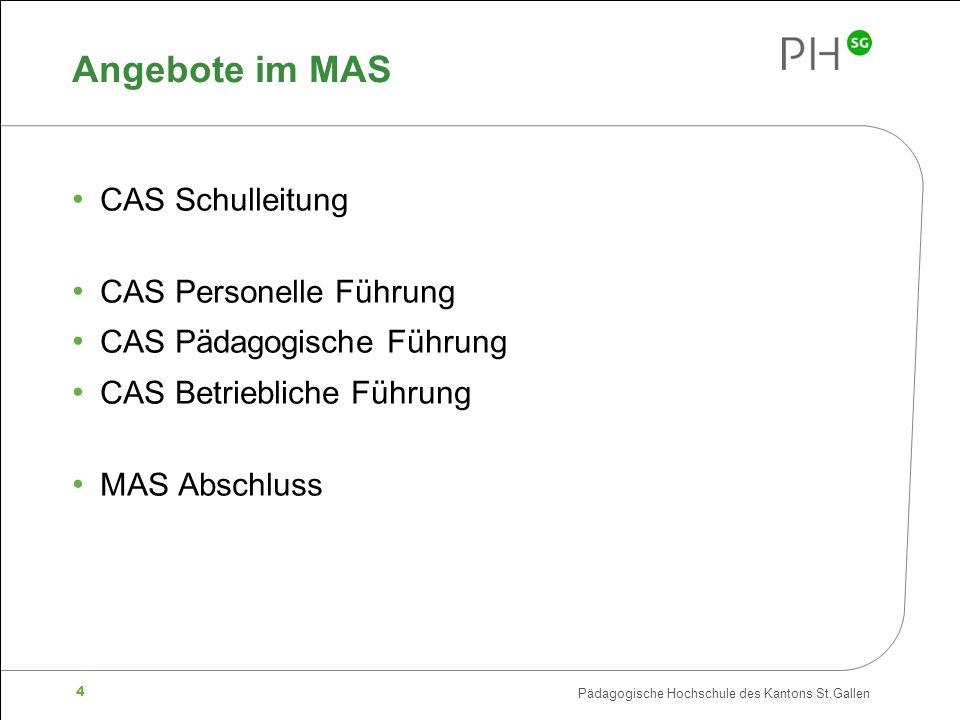 Pädagogische Hochschule des Kantons St.Gallen 4 Angebote im MAS CAS Schulleitung CAS Personelle Führung CAS Pädagogische Führung CAS Betriebliche Führung MAS Abschluss
