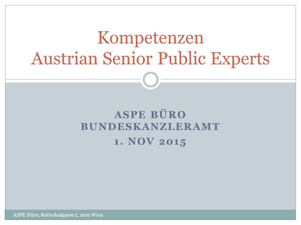 ASPE BÜRO BUNDESKANZLERAMT 1. NOV 2015 ASPE Büro, Reitschulgasse 2, 1010 Wien Kompetenzen Austrian Senior Public Experts