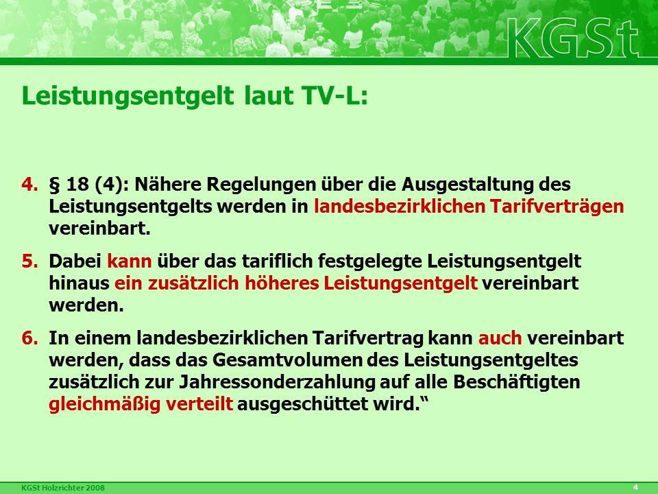 KGSt Holzrichter 2008 4 Leistungsentgelt laut TV-L: 4.§ 18 (4): Nähere Regelungen über die Ausgestaltung des Leistungsentgelts werden in landesbezirklichen Tarifverträgen vereinbart.