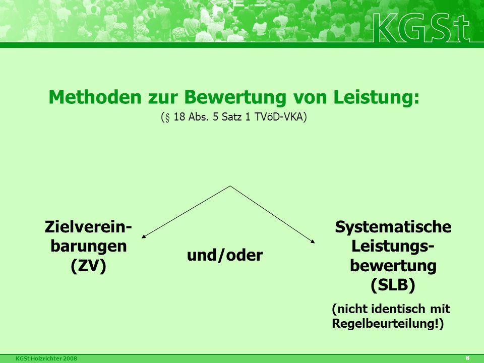 KGSt Holzrichter 2008 8 Zielverein- barungen (ZV) und/oder Systematische Leistungs- bewertung (SLB) (nicht identisch mit Regelbeurteilung!) Methoden zur Bewertung von Leistung: (§ 18 Abs.