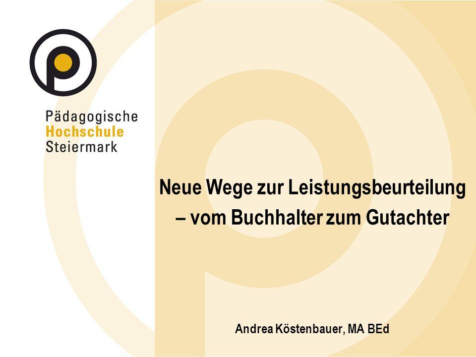 Neue Wege zur Leistungsbeurteilung – vom Buchhalter zum Gutachter Andrea Köstenbauer, MA BEd
