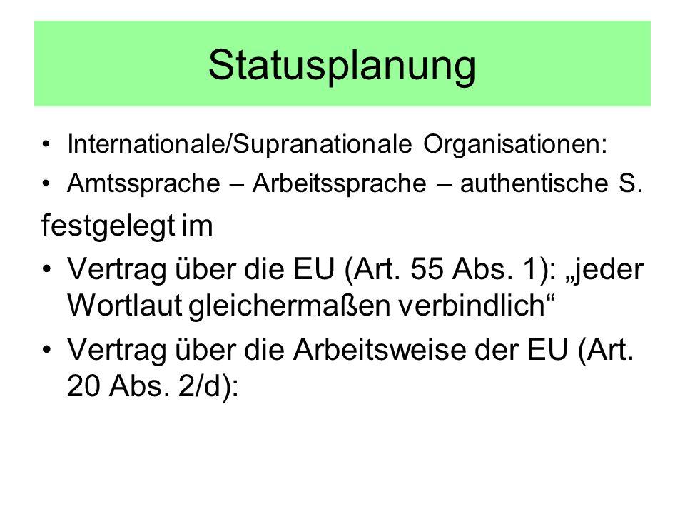 Statusplanung Internationale/Supranationale Organisationen: Amtssprache – Arbeitssprache – authentische S. festgelegt im Vertrag über die EU (Art. 55