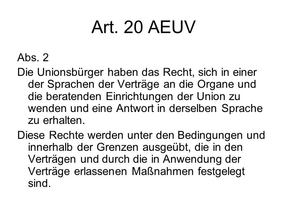 Art. 20 AEUV Abs. 2 Die Unionsbürger haben das Recht, sich in einer der Sprachen der Verträge an die Organe und die beratenden Einrichtungen der Union
