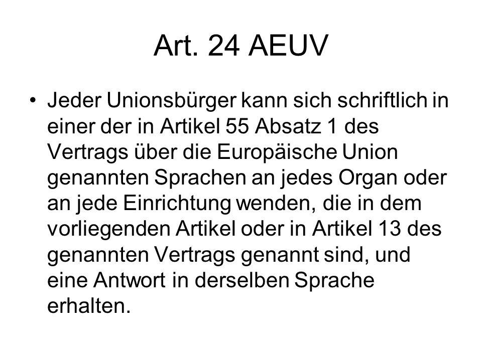 Art. 24 AEUV Jeder Unionsbürger kann sich schriftlich in einer der in Artikel 55 Absatz 1 des Vertrags über die Europäische Union genannten Sprachen a