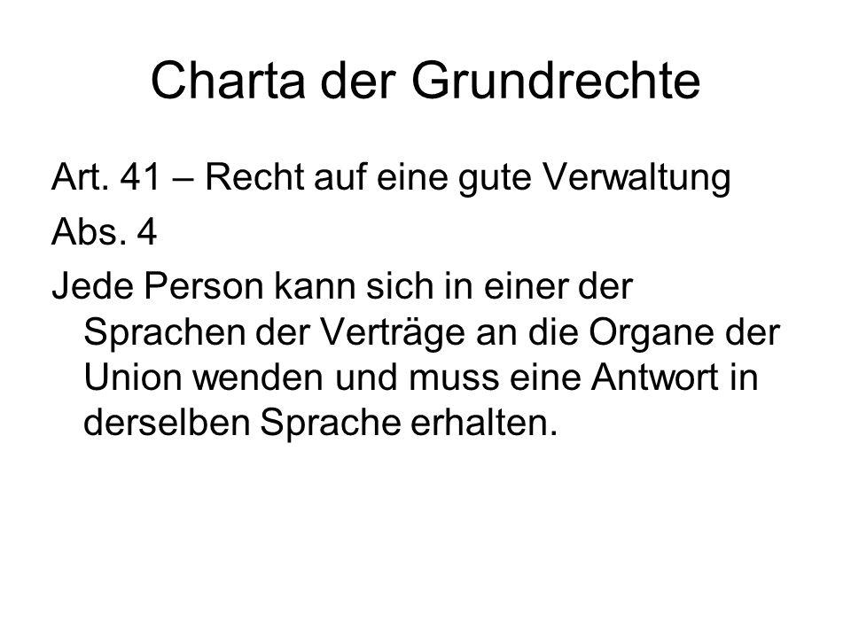 Charta der Grundrechte Art. 41 – Recht auf eine gute Verwaltung Abs. 4 Jede Person kann sich in einer der Sprachen der Verträge an die Organe der Unio