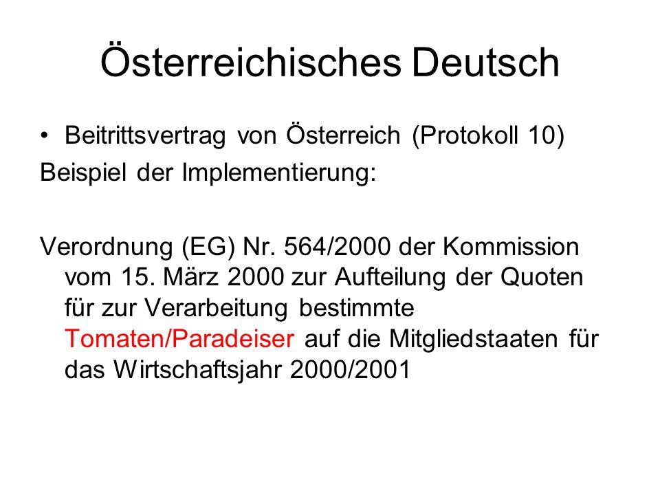 Österreichisches Deutsch Beitrittsvertrag von Österreich (Protokoll 10) Beispiel der Implementierung: Verordnung (EG) Nr. 564/2000 der Kommission vom